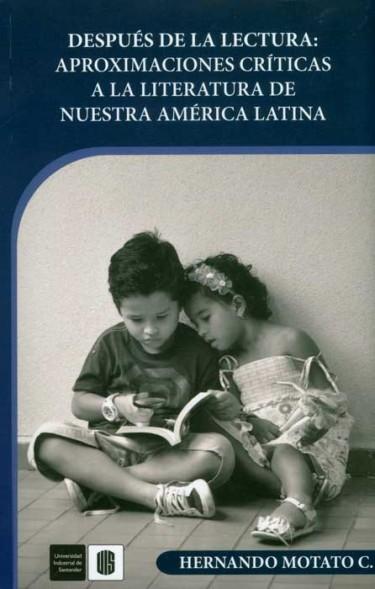 Después de la lectura: aproximaciones críticas a la literatura de nuestra América Latina