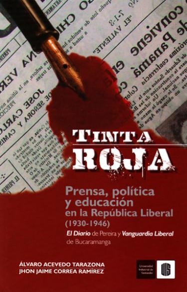 Tinta roja.Prensa,política y educación en la República Liberal (1930-1946)