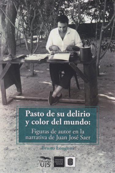 Pasto de su delirio y color del mundo: figuras de autor en la narrativa de Juan José Saer