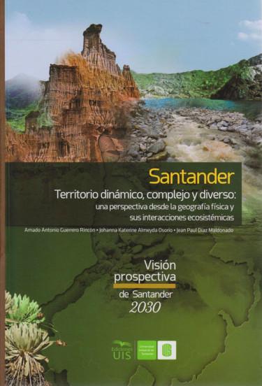 Santander Territorio dinámico, complejo y diverso: Una expectativa desde la geografía física y sus interacciones ecosistémicas