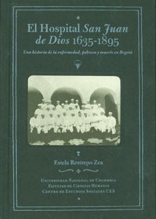 El hospital San Juan de Dios 1635-1895. Una historia de la enfermedad, pobreza y muerte en Bogotá