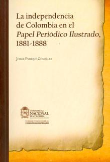 La independencia en Colombia en el papel periódico ilustrado, 1881-1888