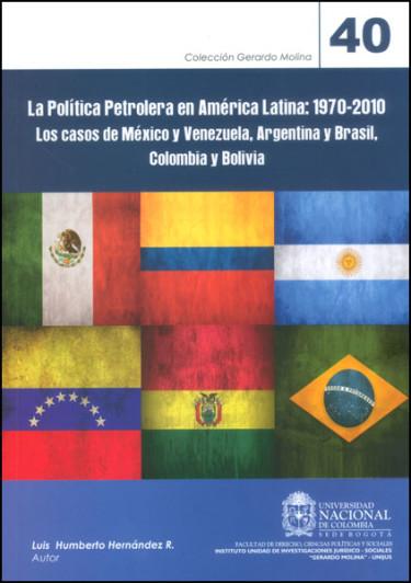 La política petrolera en América Latina: 1970 - 2010. Los casos de México y Venezuela, Argentina y Brasil, Colombia y Bolivia
