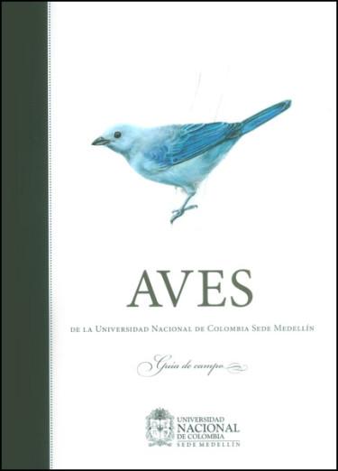 Aves de la Universidad Nacional de Colombia, sede Medellín. Guía de campo