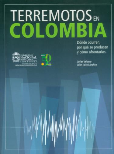 Terremotos en Colombia. Donde ocurren, por qué se producen y cómo afontarlos