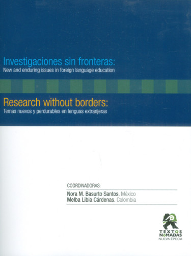 Investigaciones sin fronteras: New and enduring issues in foreign language education/ Research without borders: Temas nuevos y perdurables en lenguas extranjeras