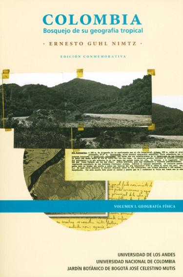 Colombia. Bosquejo de su geografía tropical Vol.I Geografía Física