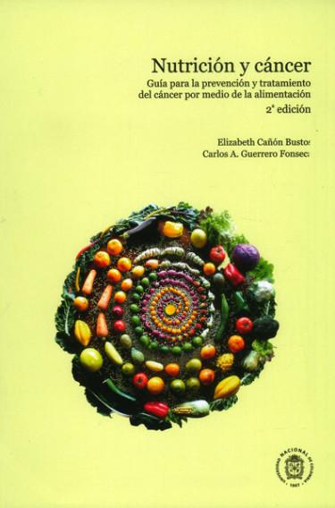 Nutrición y cáncer.Guía para la prevención y tratamiento del cáncer por medio de la alimentación (2 edición)