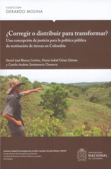 ¿Corregir o distribuir para transformar? Una concepción de justicia para la política pública de restitución de tierras en Colombia
