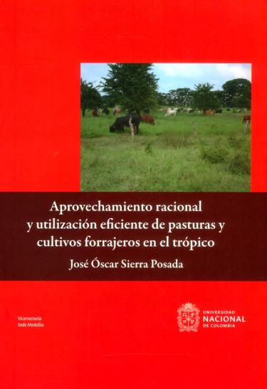 Aprovechamiento racional y utilización eficiente de pasturas y cultivos forrajeros en el trópico