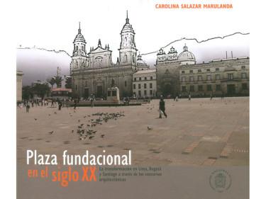 Plaza fundacional en el siglo XX: la transformación en Lima, Bogotá y Santiago a través de los concursos arquitectónicos