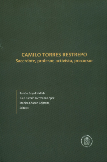 Camilo Torres Restrepo: Sacerdote, profesor, activista, precursor
