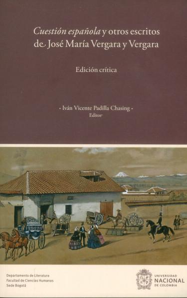 Cuestión española y otros escritos de José María Vergara y Vergara (Edición Crítica)