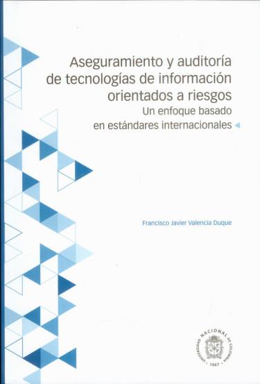 Aseguramiento y auditoría de tecnologías de información orientados a riesgos. Un enfoque basado en estándares internacionales