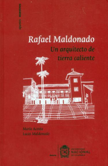 Rafael Maldonado. Un arquitecto de tierra caliente
