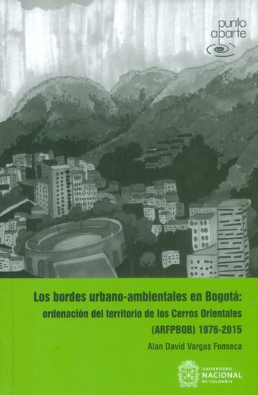 Los bordes urbano-ambientales en Bogotá: Ordenación del territorio de los Cerros Orientales (ARFPBOB) 1976-2015