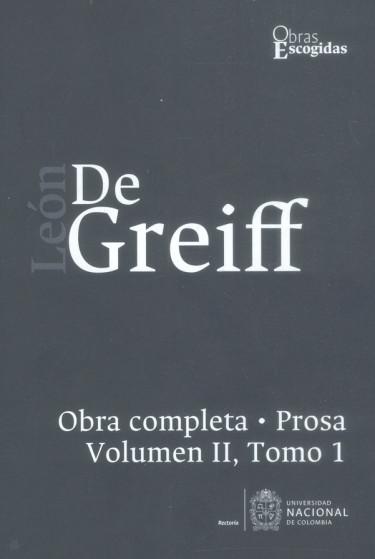 León de Greiff. Obra completa, Prosa Vol II, Tomo 1