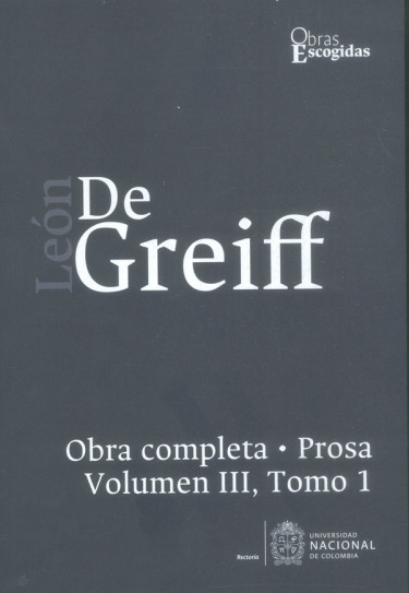León de Greiff. Obra completa, prosa Vol III, Tomo 1
