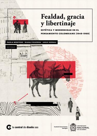 Fealdad, gracia y libertinaje. Estética y modernidad en el pensamiento colombiano [1940-1960]