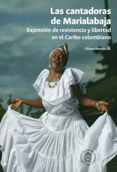 Las cantadoras de Marialajaba. Expresión de resistencia y libertad en el Caribe colombiano