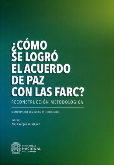¿Cómo se logró el acuerdo de paz con las Farc?. Reconstrucción metodológica. Memorias del seminario internacional