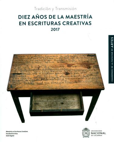 Diez años de la maestría en escrituras creativas 2017. Tradición y Transmisión