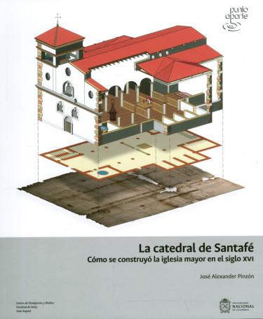 La catedral de Santafé. Cómo se construyó la iglesia mayor en el siglo XVI