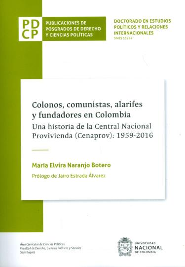 Colonos, comunistas, alarifes y fundadores en Colombia. Una historia de la Central Nacional Provivienda (Cenaprov): 1959-2016