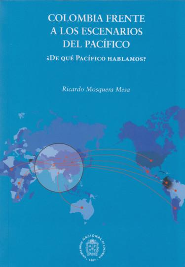 Colombia Frente a los Escenarios de Pacífico. ¿De qué Pacífico Hablamos?