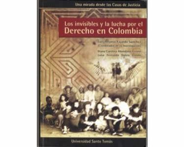 Los invisibles y la lucha por el Derecho en Colombia. Una mirada desde las Casas de Justicia