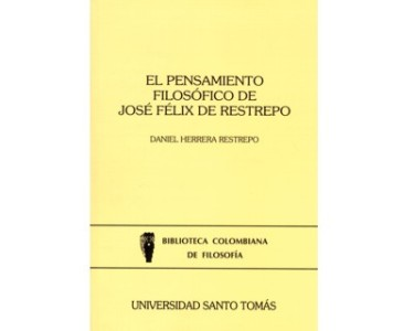 El pensamiento filosófico de José Félix De Restrepo