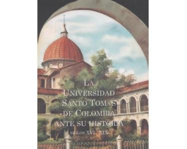 La Universidad Santo Tomás de Colombia ante su historia. Siglos XVI – XIX