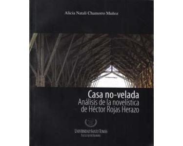 Casa no–velada. Análisis de la novelística de Héctor Rojas Herazo