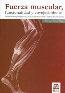 Fuerza muscular, funcionalidad y envejecimiento: Consideraciones y perspectivas para su incorporación en los modelos de intervención