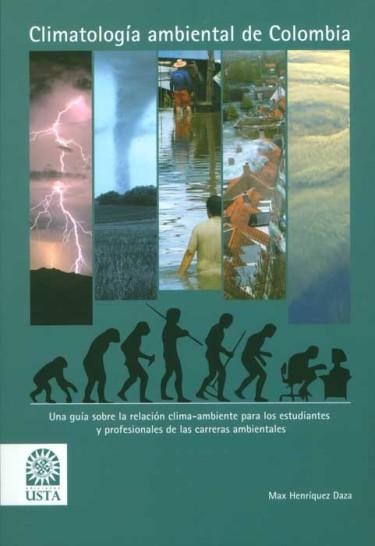Climatología ambiental de Colombia. Una guía sobre la relación clima-ambiente para los estudiantes y profesionales de las carreras ambientales