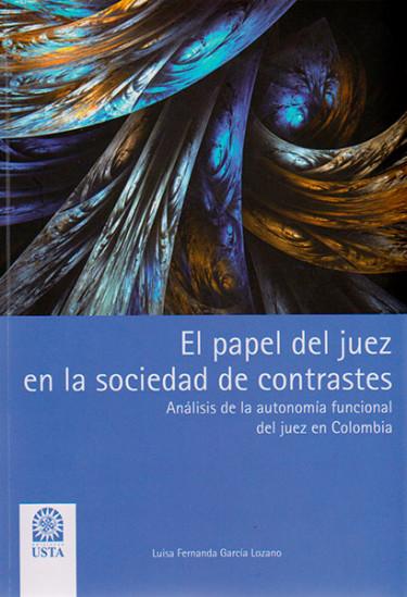 El papel del juez en la sociedad de contrastes. Análisis de la autonomía funcional del juez en Colombia
