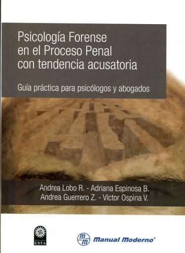 Psicología Forense En El Proceso Penal Con Tendencia Acusatoria - Guía Práctica Para Psicólogos Y Abogados
