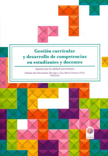 Gestión curricular y desarrollo de competencias en estudiantes y docentes. Apuesta por la calidad universitaria