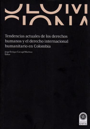 Tendencias Actuales de los Derechos Humanos y el Derecho Internacional Humanitario en Colombia