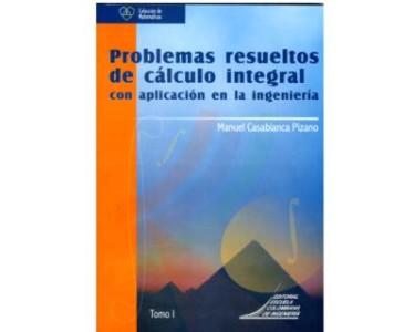 Problemas resueltos de cálculo integral con aplicación en la ingeniería. Tomo I