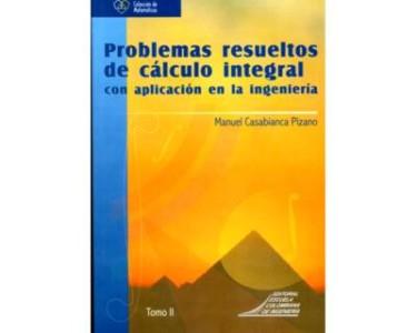 Problemas resueltos de cálculo integral con aplicación en la ingeniería. Tomo II