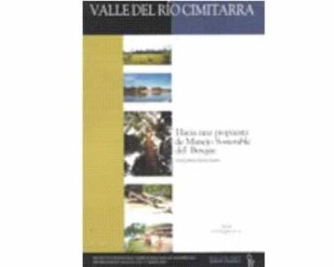 Valle del Río Cimitarra Hacia una propuesta de Manejo sostenible del Bosque