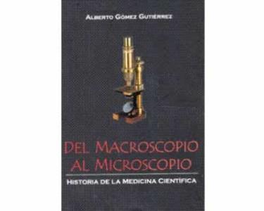 Del macroscopio al microscopio: Historia de la medicina científica