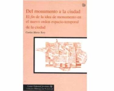 Del monumento a la ciudad El fin de la idea de monumento en el nuevo orden espacio-temporal de la ciudad