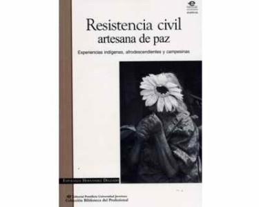 Resistencia civil artesana de paz. Experiencias indígenas, afrodescendientes y campesinas
