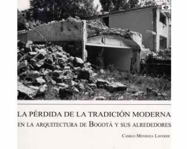 La pérdida de la tradición moderna en la arquitectura de Bogotá y sus alrededores
