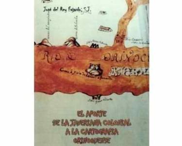 El aporte de la Javeriana colonial a la cartografía orinoquense