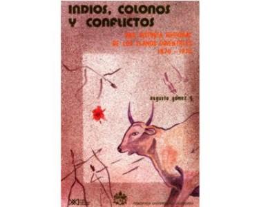 Indios, colonos y conflictos. Una historia regional de los Llanos Orientales (1870-1970)