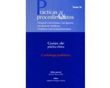 Cardiología pediátrica. Prácticas & procedimientos. Guías de práctica clínica. Tomo XI