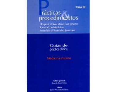 Medicina Interna. Prácticas & procedimientos. Guías de práctica clínica. Tomo III